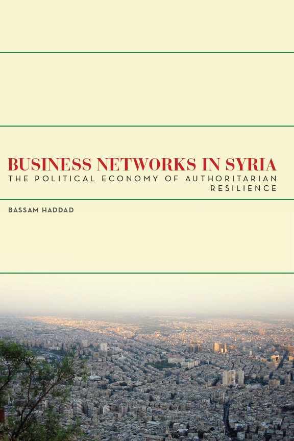"""""""Business Networks in Syria: The Political Economy of Authoritarian Resilience"""" – A Conversation with Bassam Haddad"""
