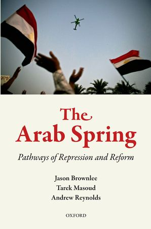The Arab Spring: Pathways to Repression and Reform