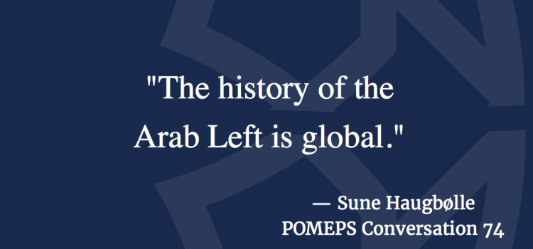 On the Leftist Groups in Middle East Political Science: A Conversation with Sune Haugbølle