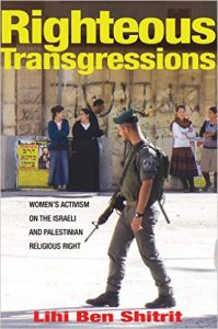 Righteous Transgressions: Women's Activism on the Israeli and Palestinian Religious Right (Princeton Studies in Muslim Politics) - Book Launch with Lihi Ben Shitrit @ Elliott School for International Affairs, Lindner Commons Room 602 | Washington | District of Columbia | United States