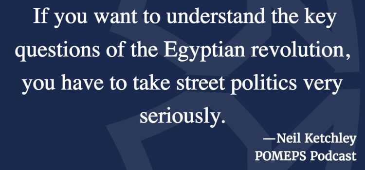 Egypt in a Time of Revolution: A Conversation with Neil Ketchley