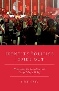 "Book Launch: Lisel Hintz, ""Identity Politics Inside Out: National Identity Contestation and Foreign Policy in Turkey"" @ Elliott School of International Affairs, Room 505"