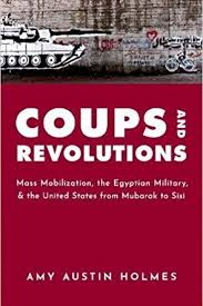 "Book Launch: ""Coups and Revolutions: Mass Mobilization, the Egyptian Military, and the United States from Mubarak to Sisi"" by Amy Austin Holmes @ Elliott School of International Affairs, Room 505"
