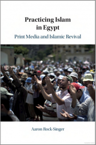 "Book Launch: ""Practicing Islam in Egypt: Print Media and Islamic Revival"" by Aaron Rock-Singer @ Elliott School of International Affairs, Room 505"
